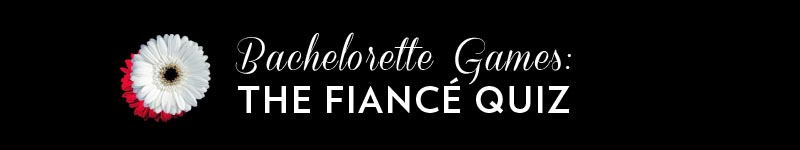 Bachelorette Games: The Fiance Quiz
